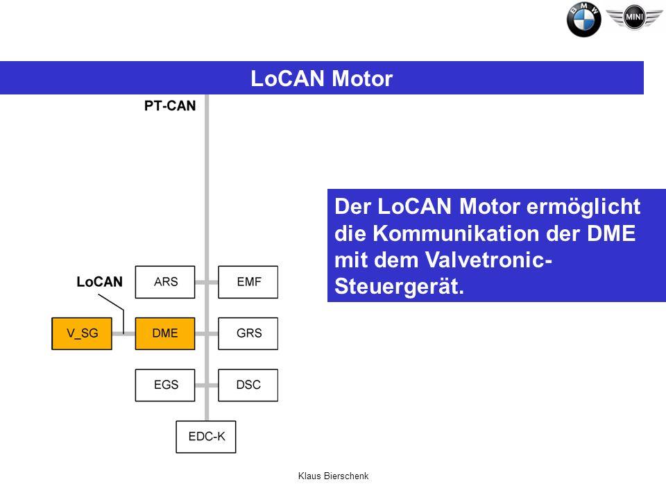 Klaus Bierschenk LoCAN Motor Der LoCAN Motor ermöglicht die Kommunikation der DME mit dem Valvetronic- Steuergerät.