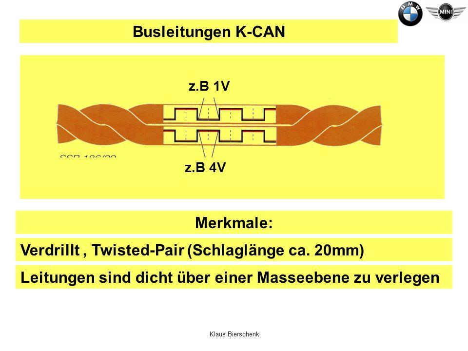 Klaus Bierschenk Busleitungen K-CAN z.B 1V z.B 4V Merkmale: Leitungen sind dicht über einer Masseebene zu verlegen Verdrillt, Twisted-Pair (Schlagläng