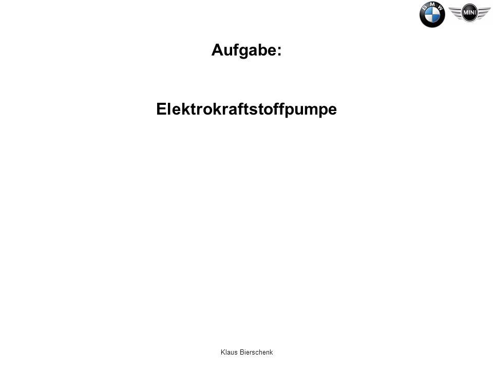 Klaus Bierschenk Aufgabe: Elektrokraftstoffpumpe