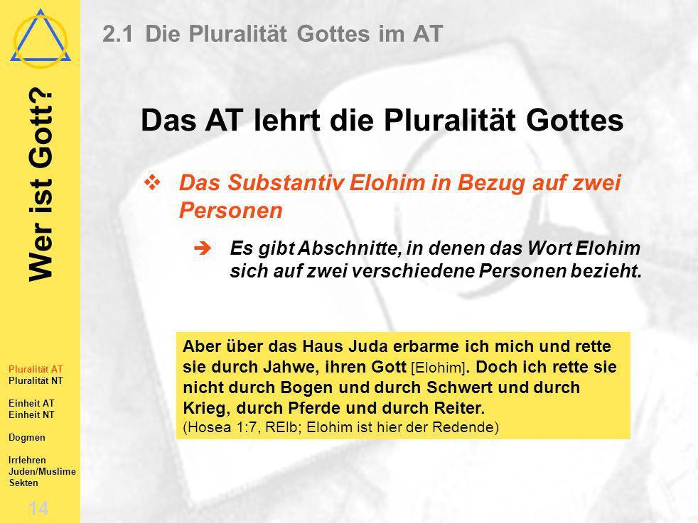 Wer ist Gott? 13 Pluralität AT Pluralität NT Einheit AT Einheit NT Dogmen Irrlehren Juden/Muslime Sekten 2.1Die Pluralität Gottes im AT Das AT lehrt d