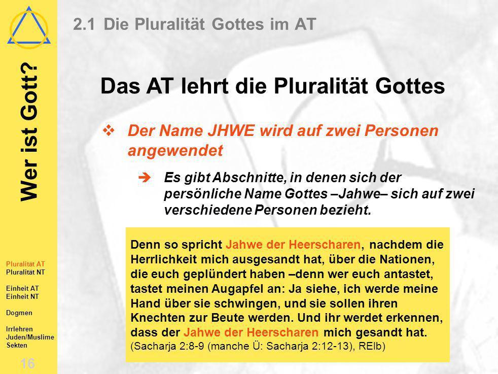 Wer ist Gott? 15 Pluralität AT Pluralität NT Einheit AT Einheit NT Dogmen Irrlehren Juden/Muslime Sekten 2.1Die Pluralität Gottes im AT Das AT lehrt d