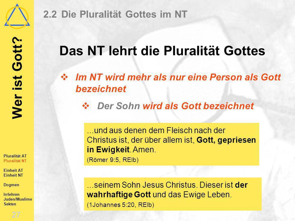 Wer ist Gott? 26 Pluralität AT Pluralität NT Einheit AT Einheit NT Dogmen Irrlehren Juden/Muslime Sekten 2.2Die Pluralität Gottes im NT Das NT lehrt d