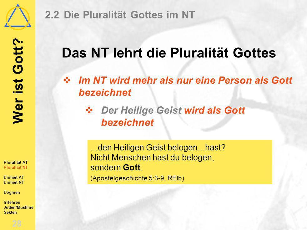 Wer ist Gott? 27 Pluralität AT Pluralität NT Einheit AT Einheit NT Dogmen Irrlehren Juden/Muslime Sekten 2.2Die Pluralität Gottes im NT Das NT lehrt d