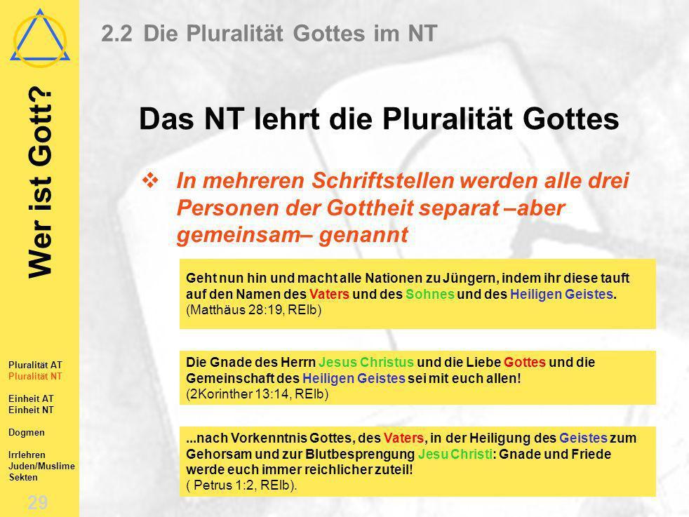 Wer ist Gott? 28 Pluralität AT Pluralität NT Einheit AT Einheit NT Dogmen Irrlehren Juden/Muslime Sekten 2.2Die Pluralität Gottes im NT Das NT lehrt d