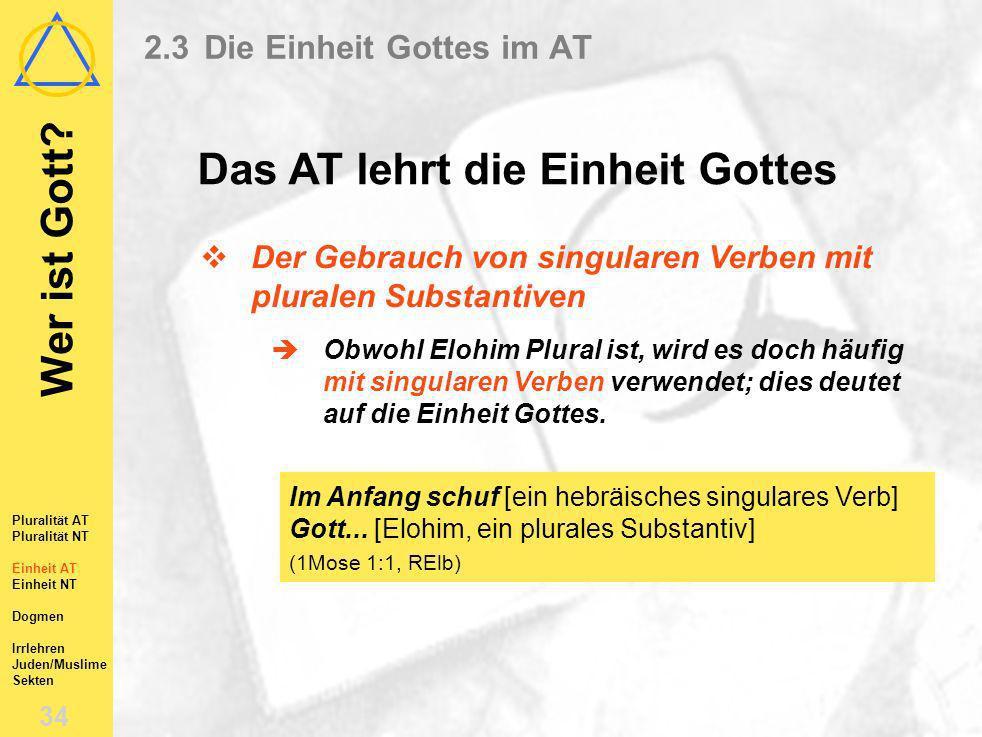 Wer ist Gott? 33 Pluralität AT Pluralität NT Einheit AT Einheit NT Dogmen Irrlehren Juden/Muslime Sekten 2.3Die Einheit Gottes im AT Gleich im Bild un