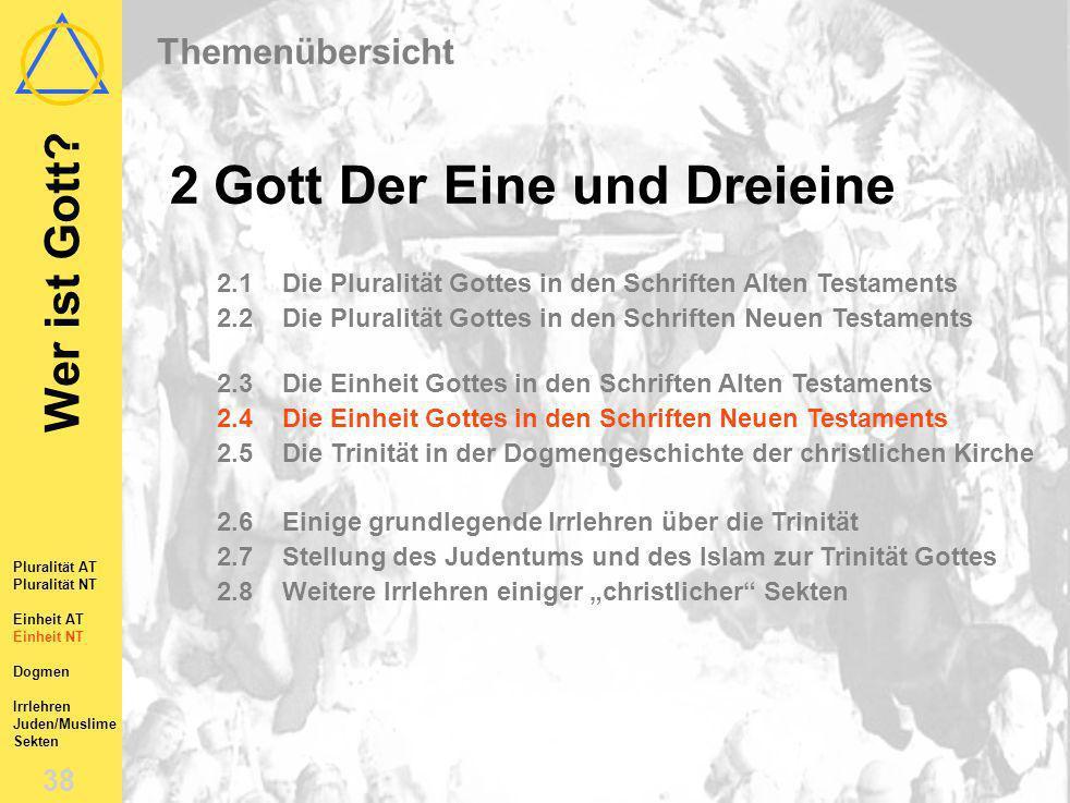 Wer ist Gott? 37 Pluralität AT Pluralität NT Einheit AT Einheit NT Dogmen Irrlehren Juden/Muslime Sekten 2.3Die Einheit Gottes im AT Jahwe wird als Ei