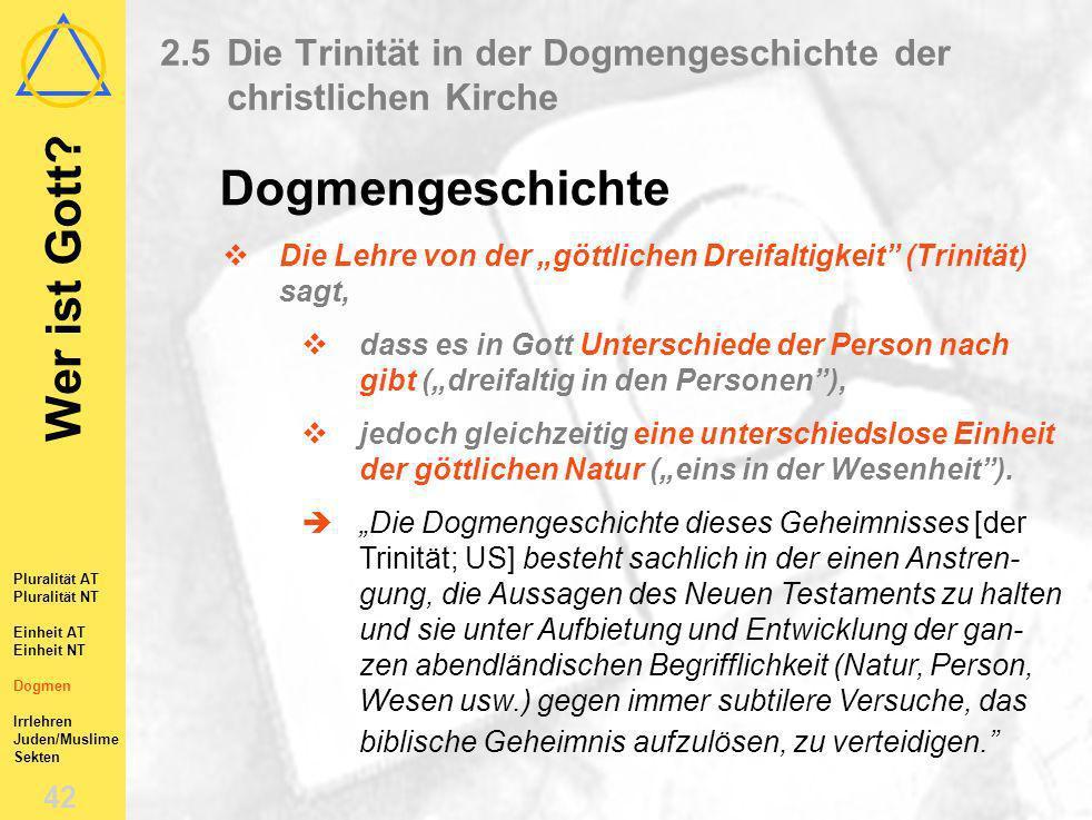 Wer ist Gott? 41 Themenübersicht 2.1Die Pluralität Gottes in den Schriften Alten Testaments 2.2Die Pluralität Gottes in den Schriften Neuen Testaments