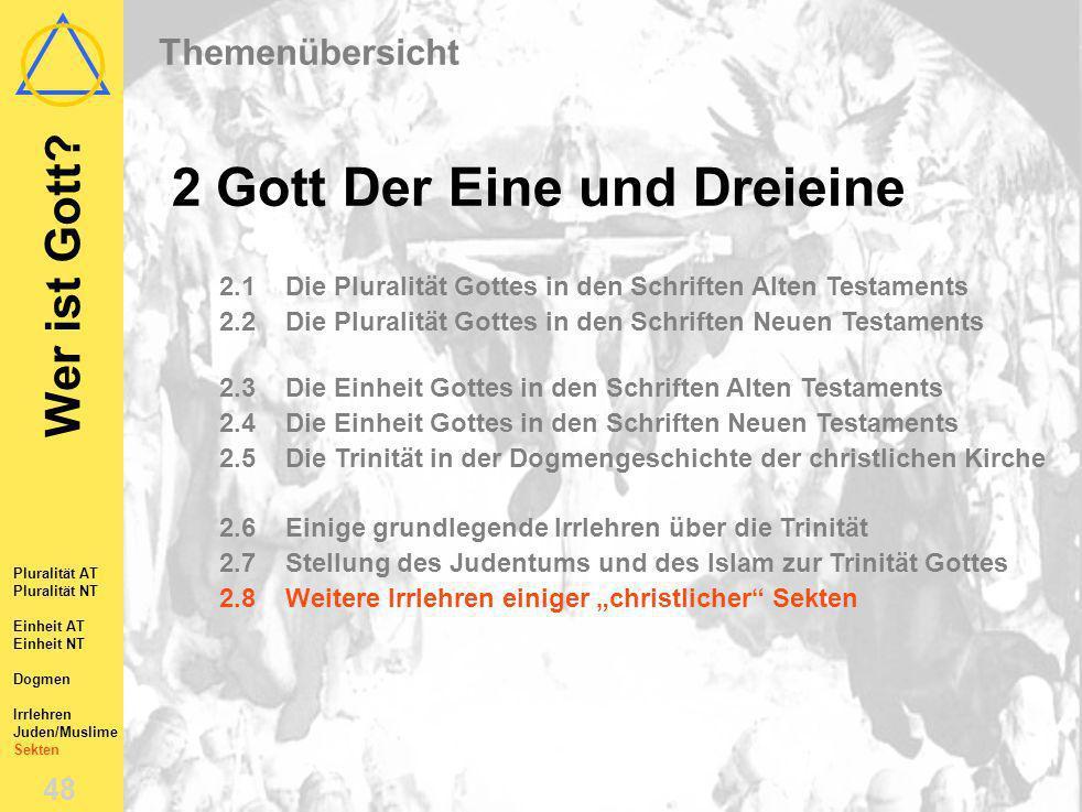 Wer ist Gott? 47 Pluralität AT Pluralität NT Einheit AT Einheit NT Dogmen Irrlehren Juden/Muslime Sekten 2.7Stellung des Judentums und des Islam zur T
