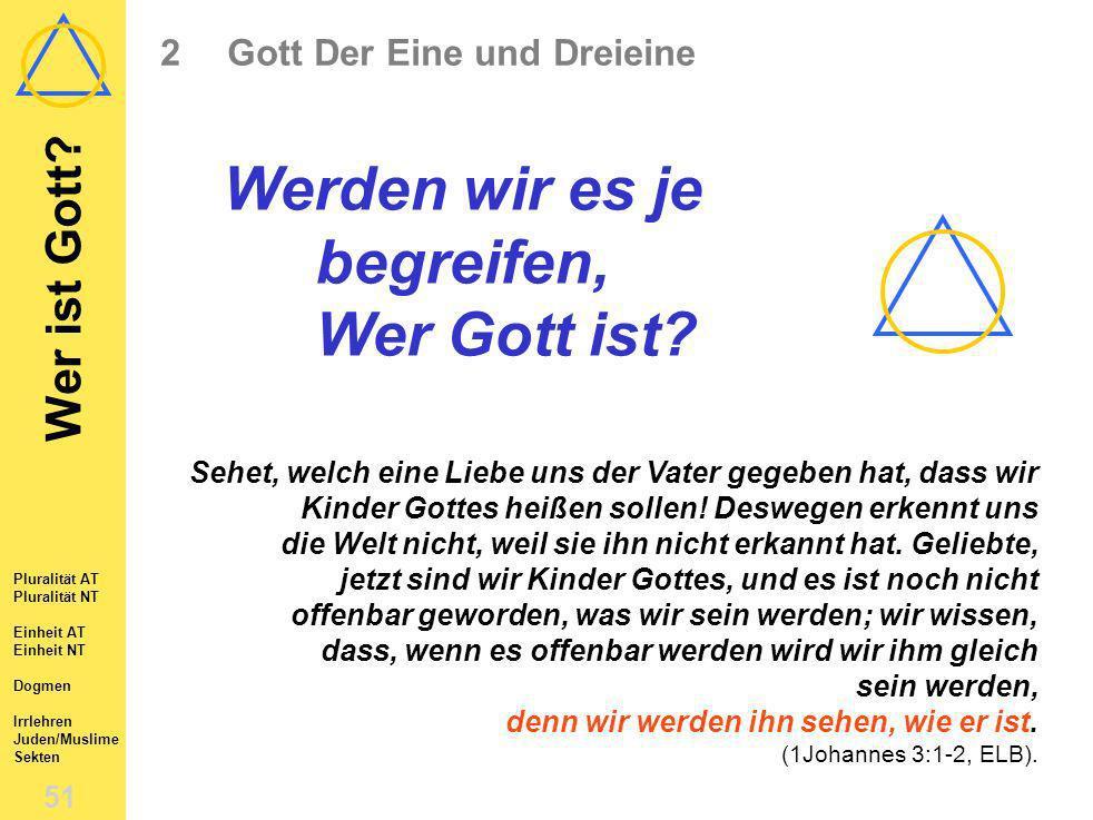 Wer ist Gott.51 2Gott Der Eine und Dreieine Werden wir es je begreifen, Wer Gott ist.