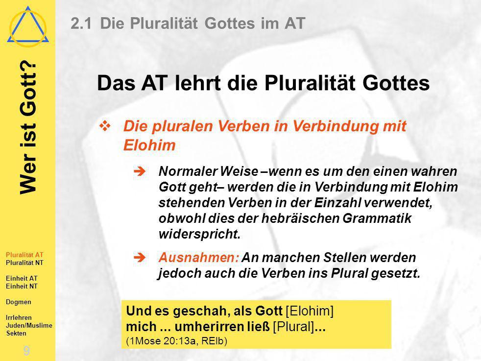 Wer ist Gott? 8 Pluralität AT Pluralität NT Einheit AT Einheit NT Dogmen Irrlehren Juden/Muslime Sekten 2.1Die Pluralität Gottes im AT Das AT lehrt di