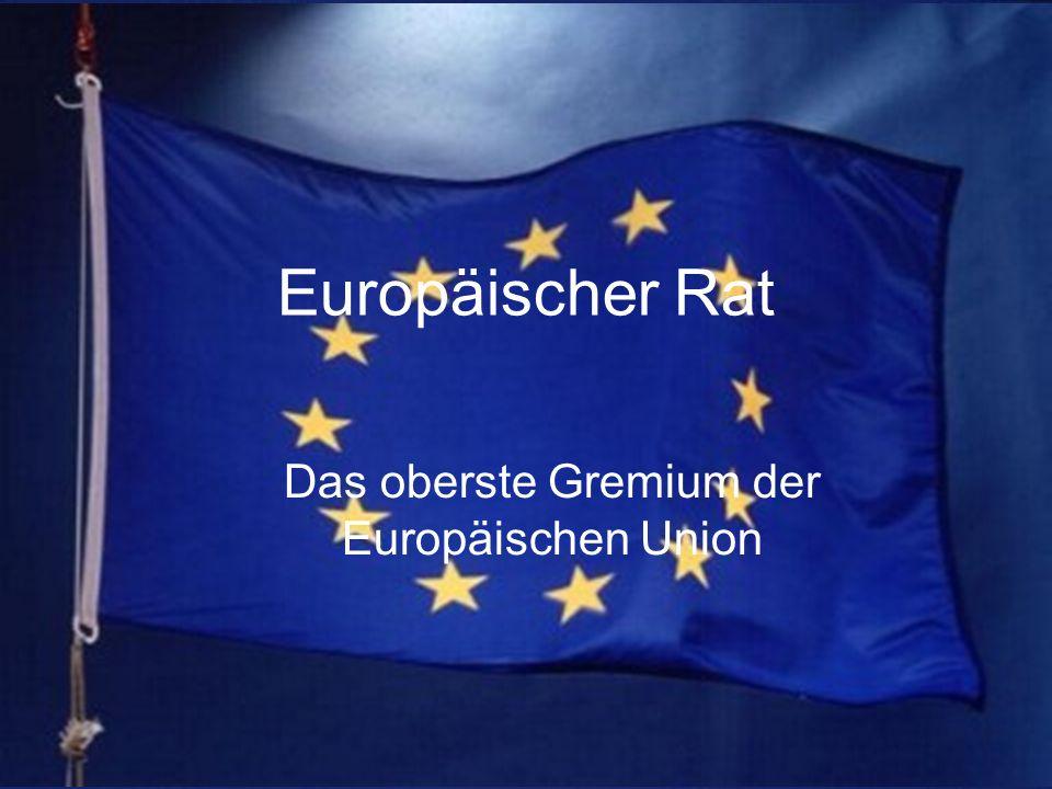 Allgemeines Auch Der Gipfel genannt Die wichtigste Institution in der EU Trifft zukunftsweisende Entscheidungen Kommt 2mal pro Halbjahr zusammen Vorsitz wechselt halbjärhlich (momentan: Deutschland ist kein Hauptorgan der EU, sondern eine intergouvernementale Institution