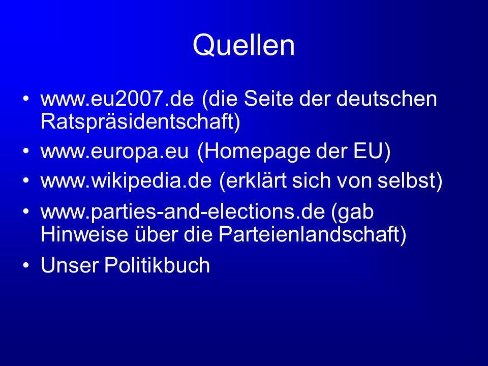Quellen www.eu2007.de (die Seite der deutschen Ratspräsidentschaft) www.europa.eu (Homepage der EU) www.wikipedia.de (erklärt sich von selbst) www.par