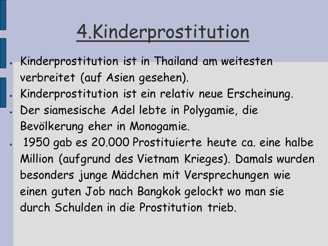 4.Kinderprostitution Kinderprostitution ist in Thailand am weitesten verbreitet (auf Asien gesehen). Kinderprostitution ist ein relativ neue Erscheinu