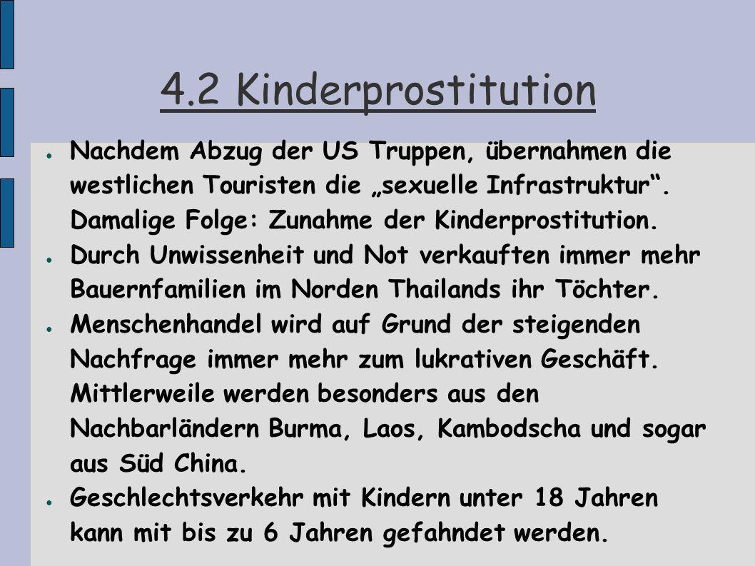 4.2 Kinderprostitution Nachdem Abzug der US Truppen, übernahmen die westlichen Touristen die sexuelle Infrastruktur. Damalige Folge: Zunahme der Kinde