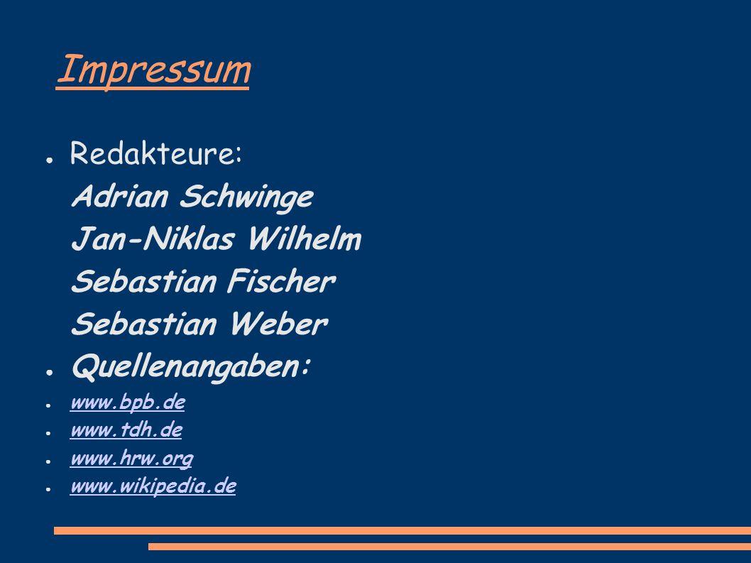 Impressum Redakteure: Adrian Schwinge Jan-Niklas Wilhelm Sebastian Fischer Sebastian Weber Quellenangaben: www.bpb.de www.tdh.de www.hrw.org www.wikip