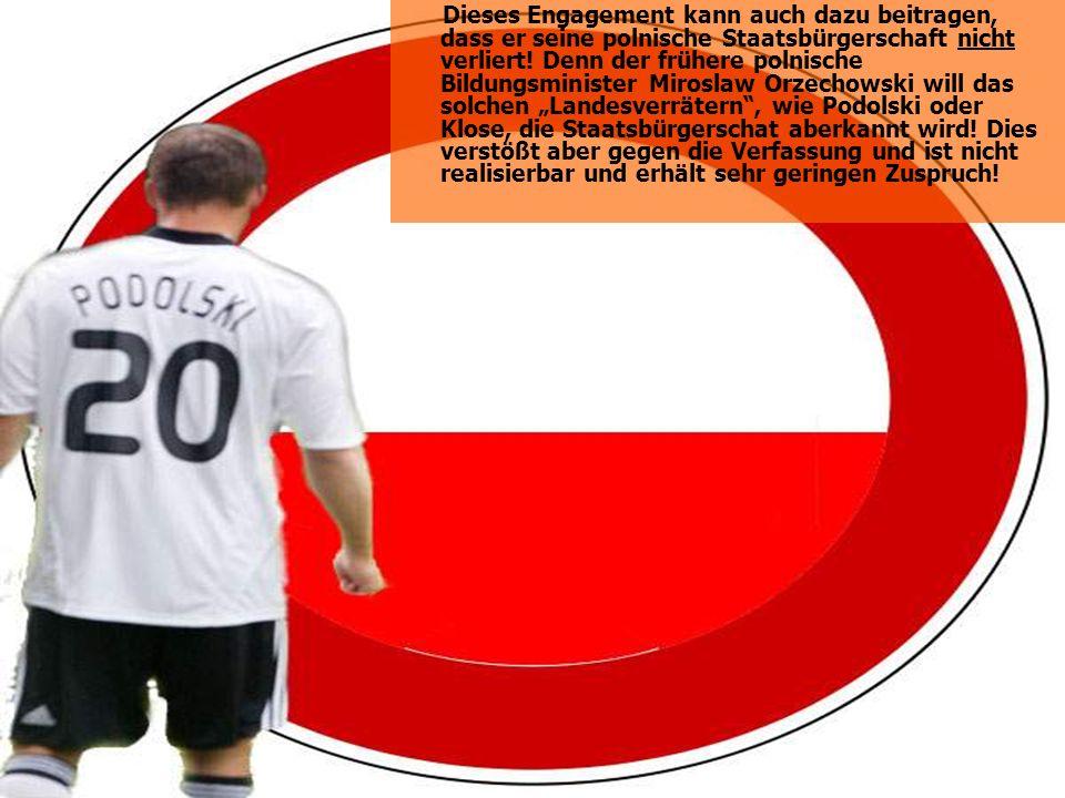 Dieses Engagement kann auch dazu beitragen, dass er seine polnische Staatsbürgerschaft nicht verliert! Denn der frühere polnische Bildungsminister Mir