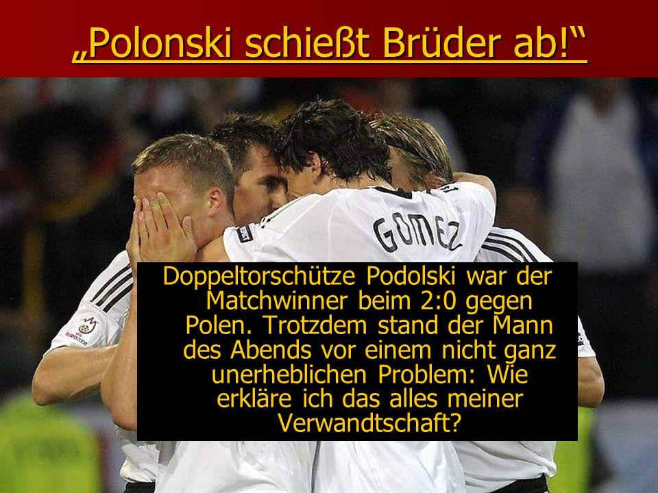 Polonski schießt Brüder ab! Doppeltorschütze Podolski war der Matchwinner beim 2:0 gegen Polen. Trotzdem stand der Mann des Abends vor einem nicht gan