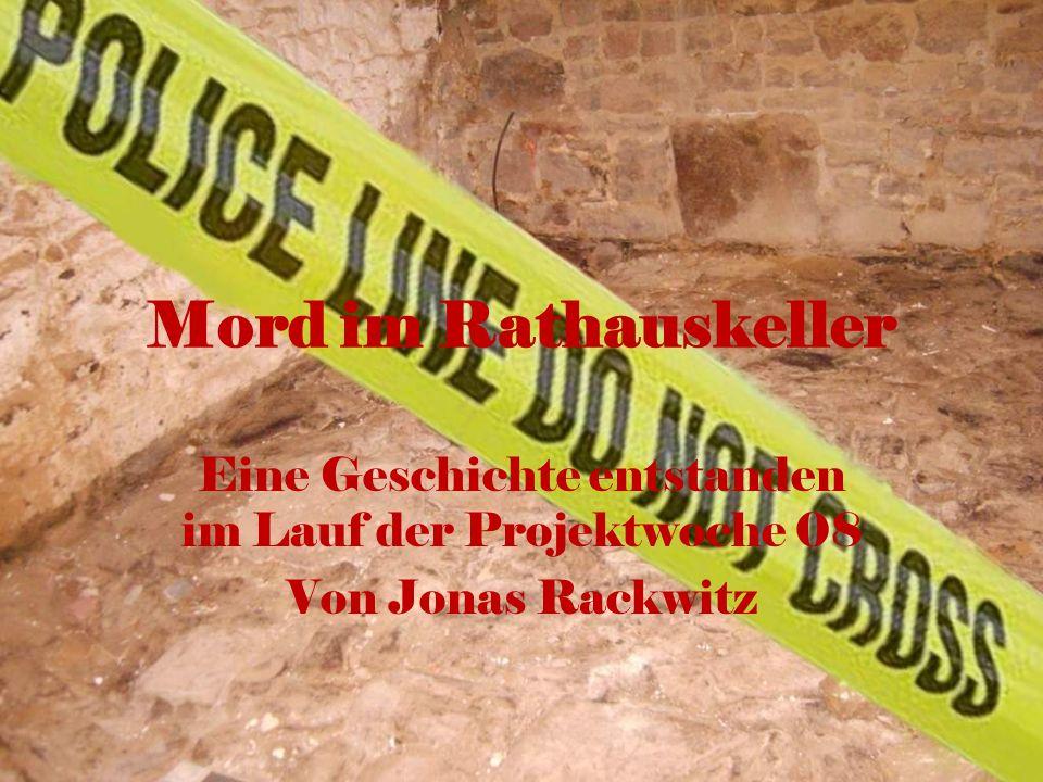 Mord im Rathauskeller Eine Geschichte entstanden im Lauf der Projektwoche 08 Von Jonas Rackwitz