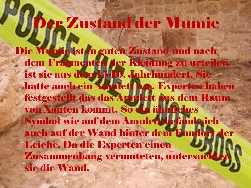 Der Zustand der Mumie Die Mumie ist in guten Zustand und nach dem Fragmenten der Kleidung zu urteilen ist sie aus dem 15-16. Jahrhundert. Sie hatte au