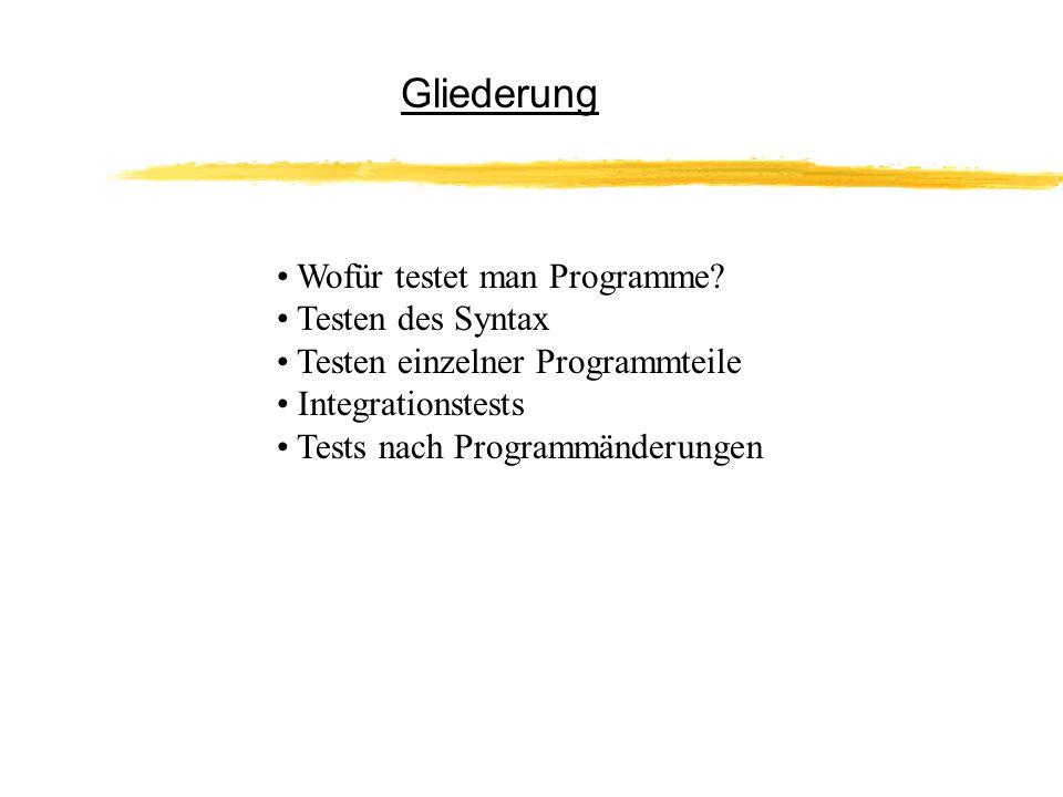 Weshalb Testen | Syntax | Programmteile | Integrationstests | Programmänderung Wofür testet man Programme.