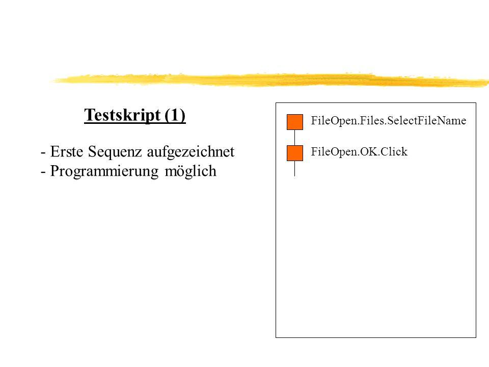 Testskript (1) FileOpen.Files.SelectFileName FileOpen.OK.Click - Erste Sequenz aufgezeichnet - Programmierung möglich