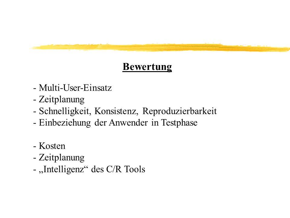 Bewertung - Multi-User-Einsatz - Zeitplanung - Schnelligkeit, Konsistenz, Reproduzierbarkeit - Einbeziehung der Anwender in Testphase - Kosten - Zeitplanung - Intelligenz des C/R Tools