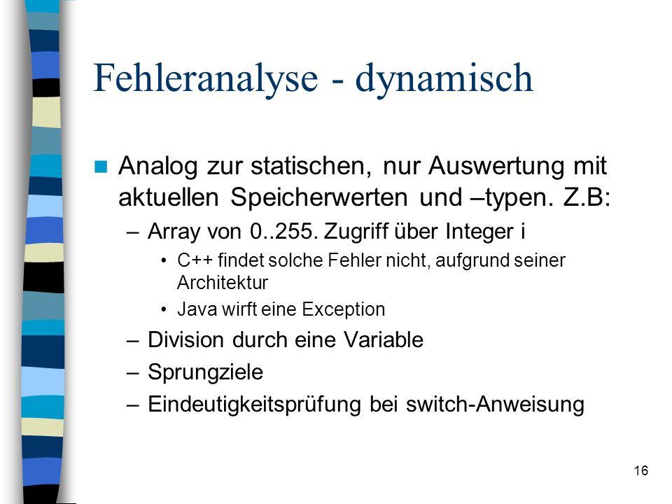 16 Fehleranalyse - dynamisch Analog zur statischen, nur Auswertung mit aktuellen Speicherwerten und –typen. Z.B: –Array von 0..255. Zugriff über Integ