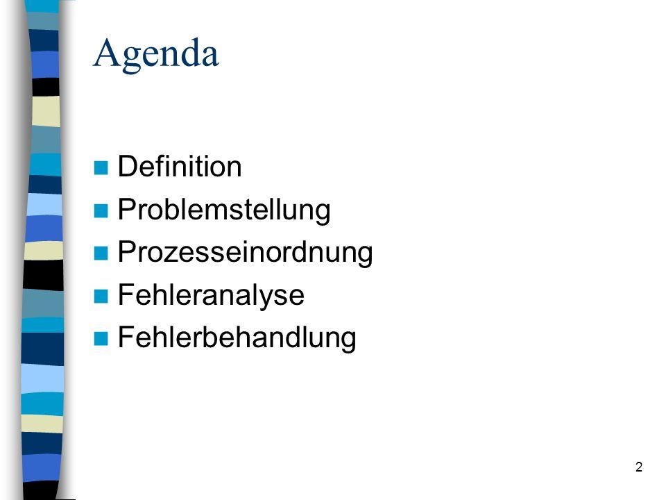 2 Agenda Definition Problemstellung Prozesseinordnung Fehleranalyse Fehlerbehandlung