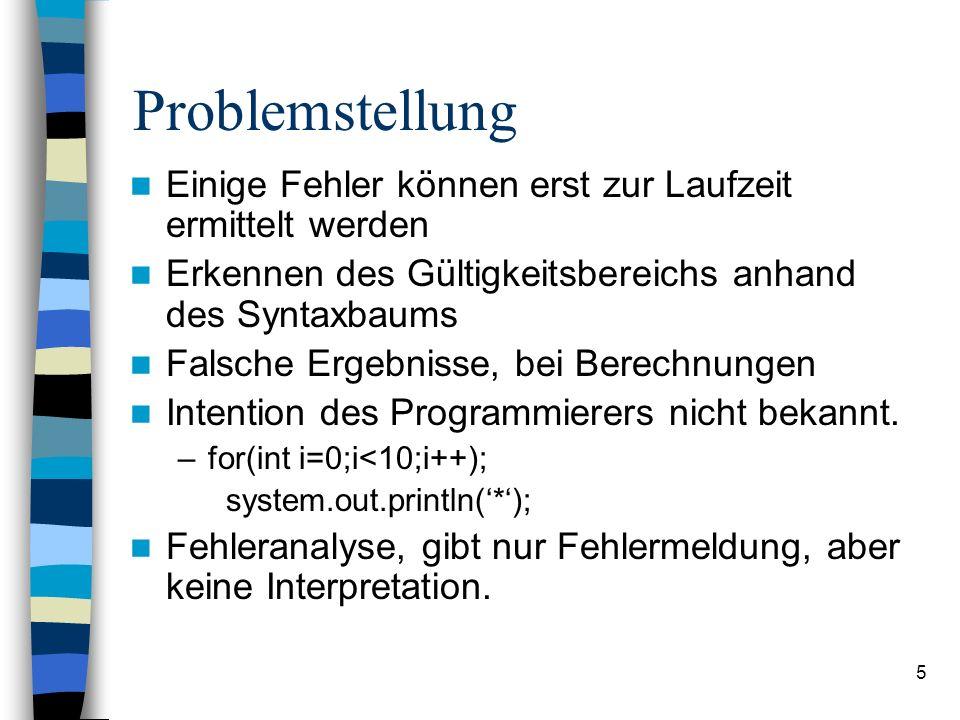 5 Problemstellung Einige Fehler können erst zur Laufzeit ermittelt werden Erkennen des Gültigkeitsbereichs anhand des Syntaxbaums Falsche Ergebnisse,