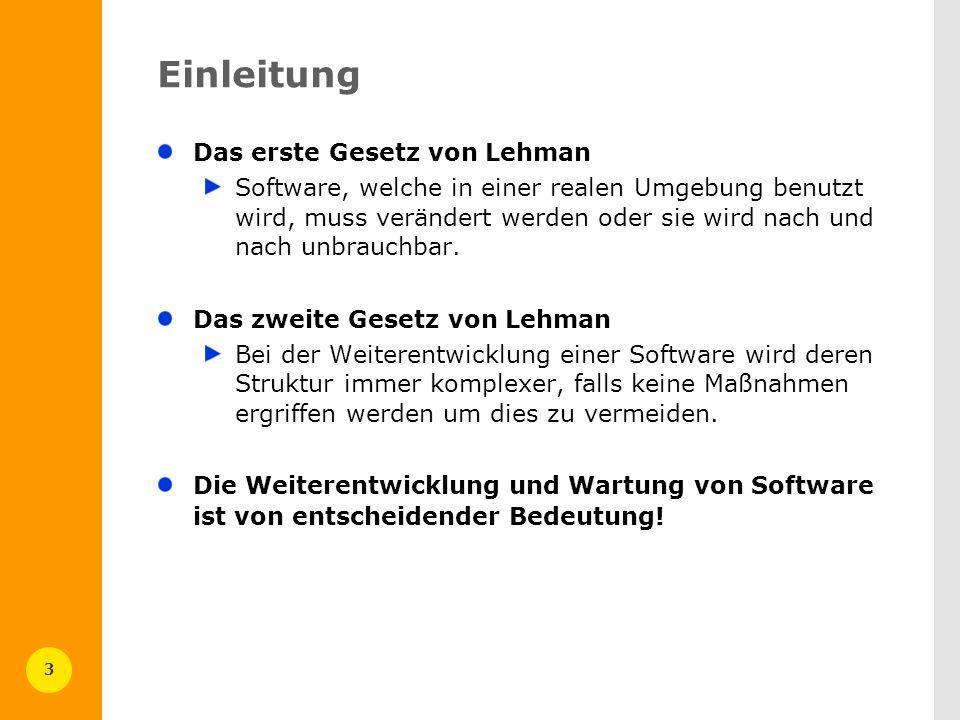 3 Einleitung Das erste Gesetz von Lehman Software, welche in einer realen Umgebung benutzt wird, muss verändert werden oder sie wird nach und nach unb