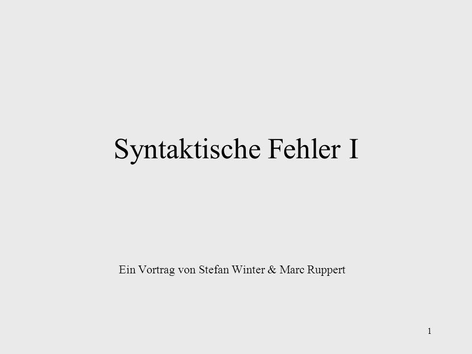 1 Syntaktische Fehler I Ein Vortrag von Stefan Winter & Marc Ruppert