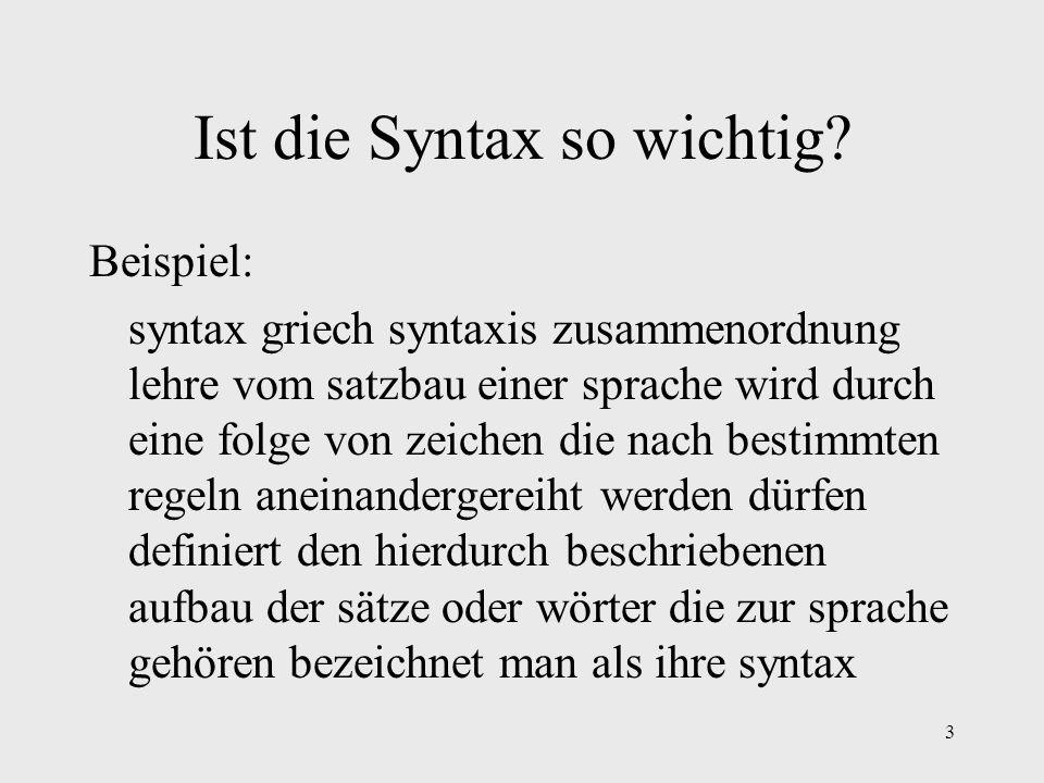 3 Ist die Syntax so wichtig? Beispiel: syntax griech syntaxis zusammenordnung lehre vom satzbau einer sprache wird durch eine folge von zeichen die na