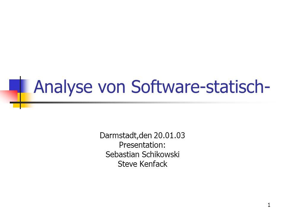 1 Analyse von Software-statisch- Darmstadt,den 20.01.03 Presentation: Sebastian Schikowski Steve Kenfack
