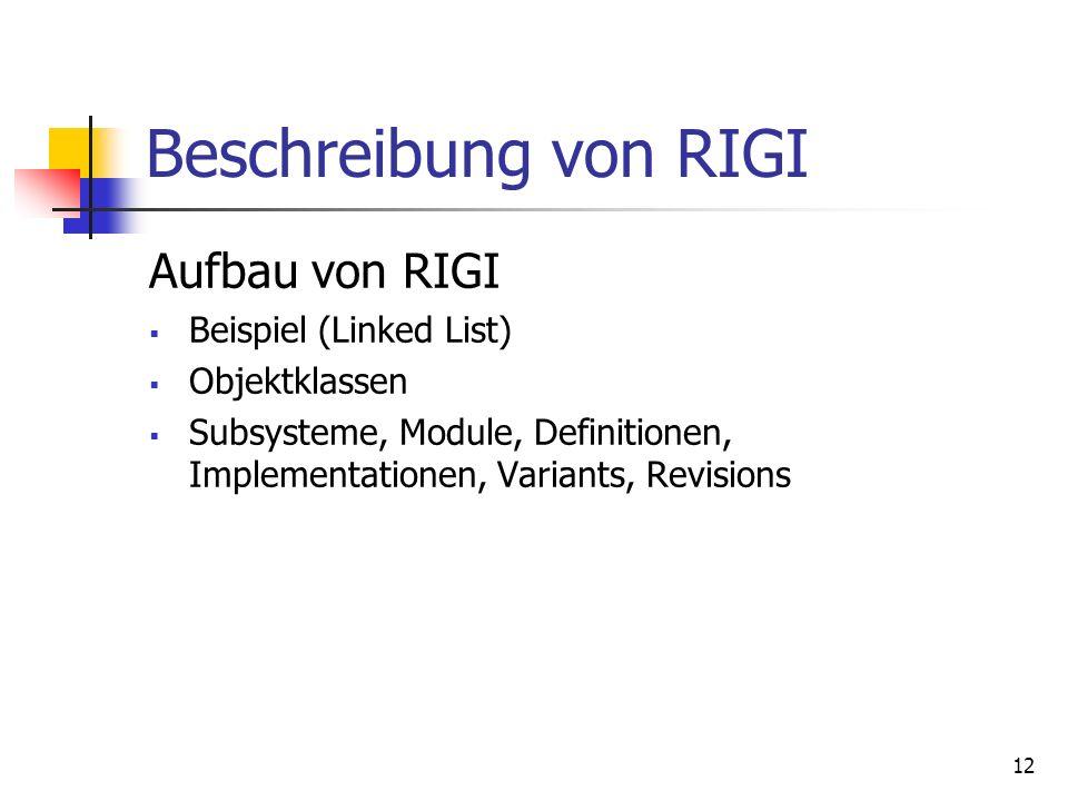 12 Beschreibung von RIGI Aufbau von RIGI Beispiel (Linked List) Objektklassen Subsysteme, Module, Definitionen, Implementationen, Variants, Revisions