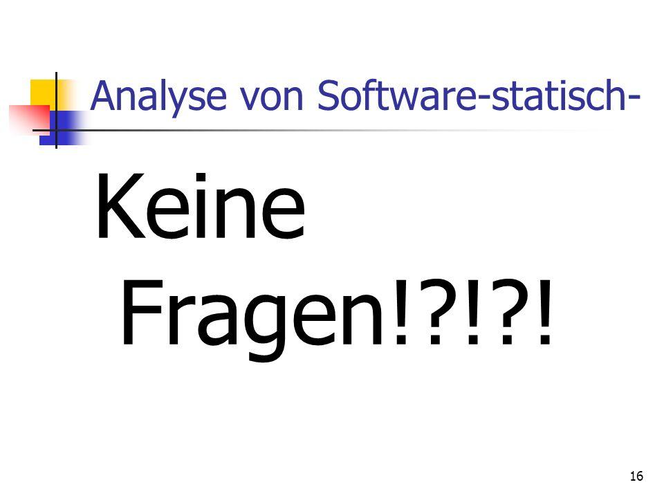 16 Analyse von Software-statisch- Keine Fragen! ! !