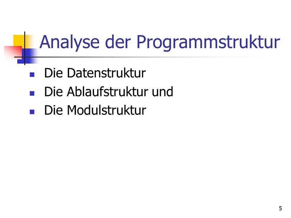 5 Analyse der Programmstruktur Die Datenstruktur Die Ablaufstruktur und Die Modulstruktur