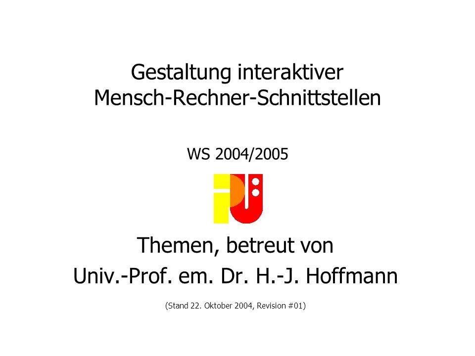 Gestaltung interaktiver Mensch-Rechner-Schnittstellen WS 2004/2005 Themen, betreut von Univ.-Prof.