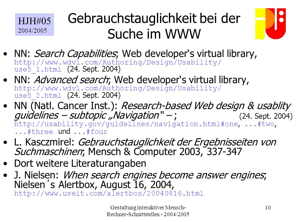 Gestaltung interaktiver Mensch- Rechner-Schnittstellen - 2004/2005 10 Gebrauchstauglichkeit bei der Suche im WWW NN: Search Capabilities; Web developers virtual library, http://www.wdvl.com/Authoring/Design/Usability/ use5_1.html (24.