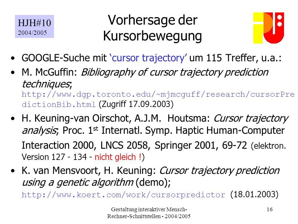 Gestaltung interaktiver Mensch- Rechner-Schnittstellen - 2004/2005 16 Vorhersage der Kursorbewegung GOOGLE-Suche mit cursor trajectory um 115 Treffer, u.a.: M.