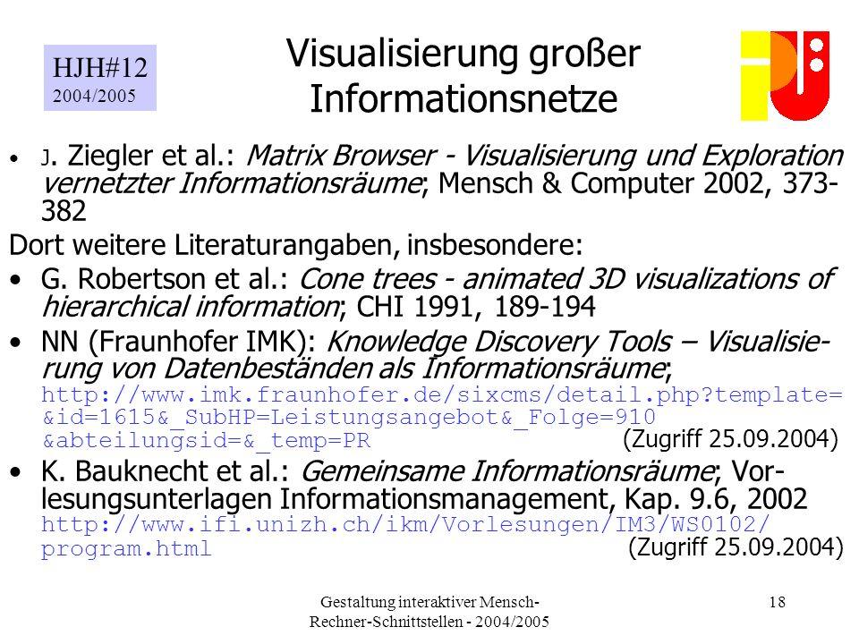 Gestaltung interaktiver Mensch- Rechner-Schnittstellen - 2004/2005 18 Visualisierung großer Informationsnetze J.