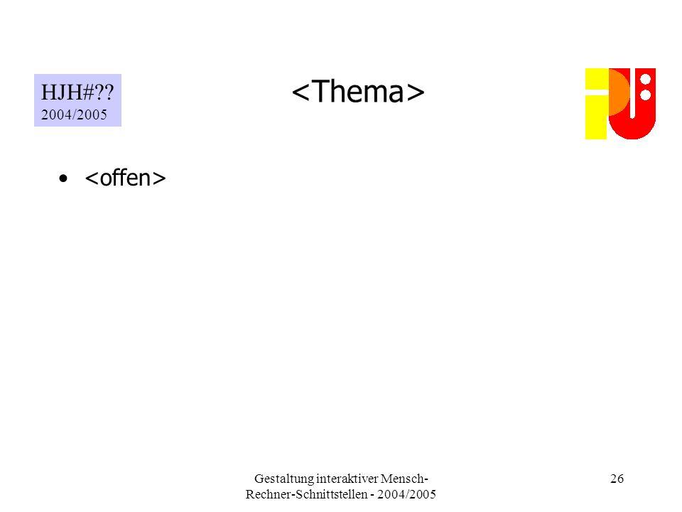 Gestaltung interaktiver Mensch- Rechner-Schnittstellen - 2004/2005 26 HJH# 2004/2005