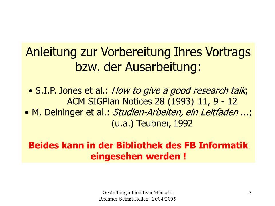 Gestaltung interaktiver Mensch- Rechner-Schnittstellen - 2004/2005 3 Anleitung zur Vorbereitung Ihres Vortrags bzw.