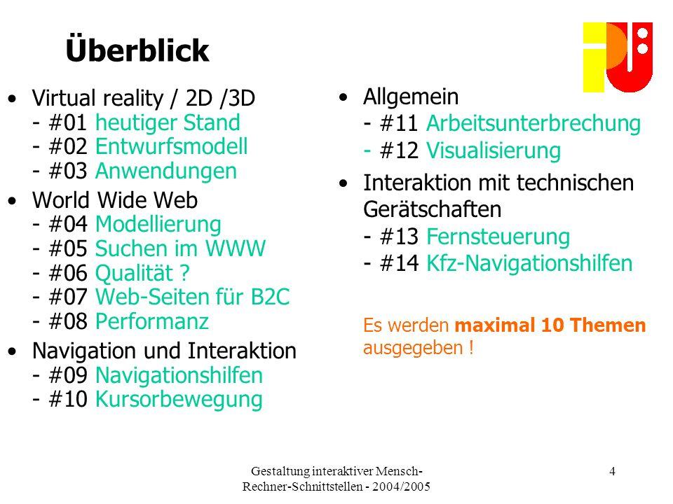 Gestaltung interaktiver Mensch- Rechner-Schnittstellen - 2004/2005 4 Überblick Virtual reality / 2D /3D - #01 heutiger Stand - #02 Entwurfsmodell - #03 Anwendungen World Wide Web - #04 Modellierung - #05 Suchen im WWW - #06 Qualität .