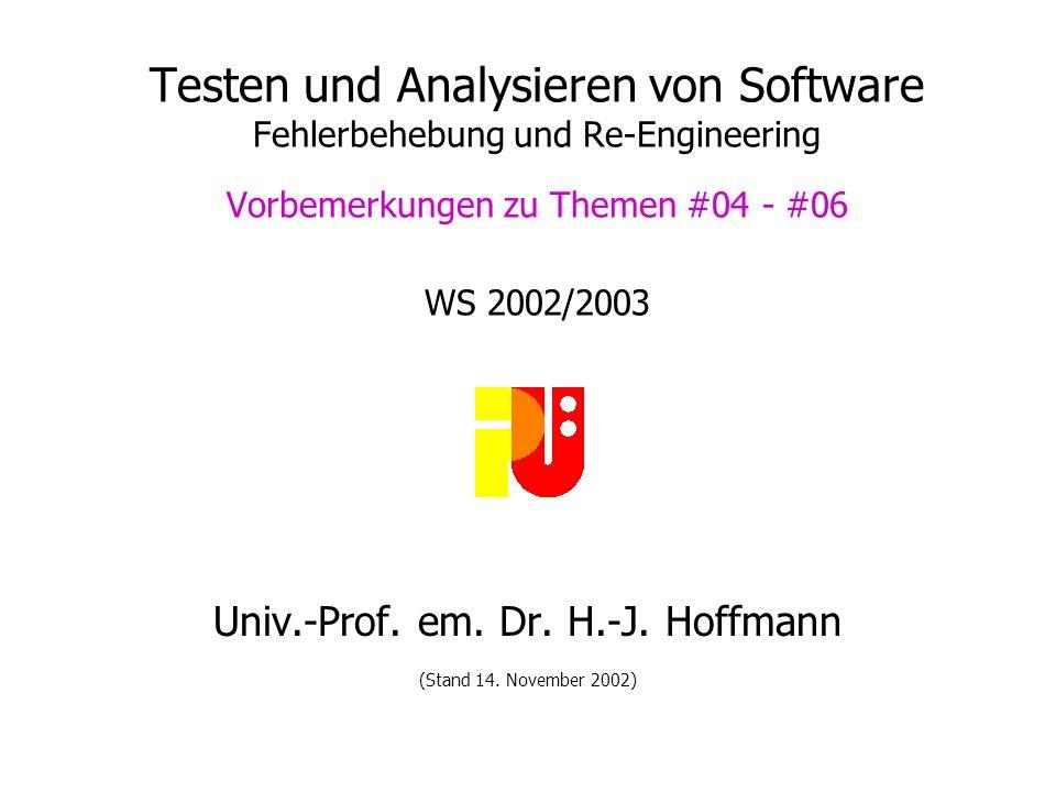 Testen und Analysieren von Software Fehlerbehebung und Re-Engineering Vorbemerkungen zu Themen #04 - #06 WS 2002/2003 Univ.-Prof.