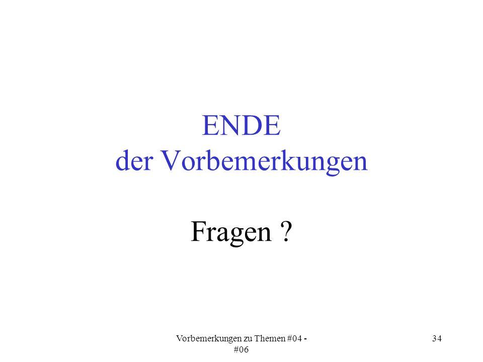 Vorbemerkungen zu Themen #04 - #06 34 ENDE der Vorbemerkungen Fragen