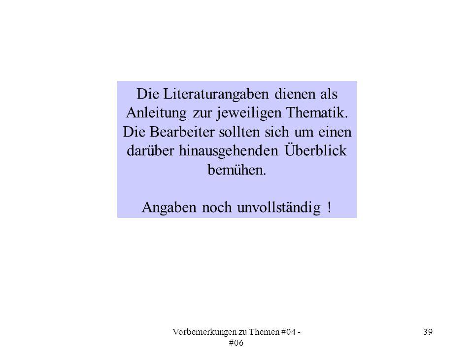 Vorbemerkungen zu Themen #04 - #06 39 Die Literaturangaben dienen als Anleitung zur jeweiligen Thematik.