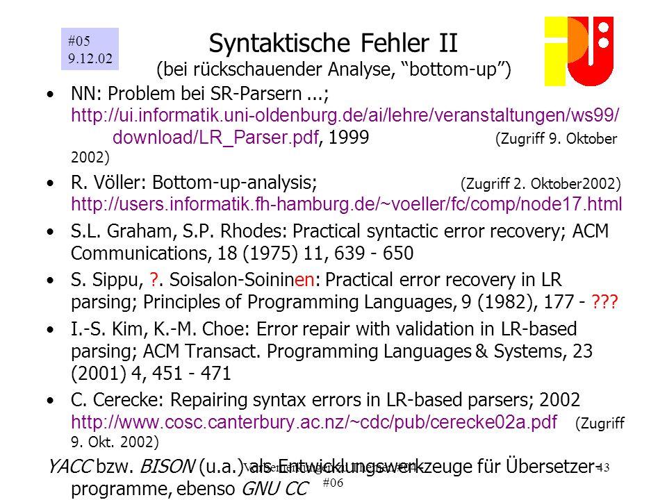 Vorbemerkungen zu Themen #04 - #06 43 Syntaktische Fehler II (bei rückschauender Analyse, bottom-up) NN: Problem bei SR-Parsern...; http://ui.informatik.uni-oldenburg.de/ai/lehre/veranstaltungen/ws99/ download/LR_Parser.pdf, 1999 (Zugriff 9.
