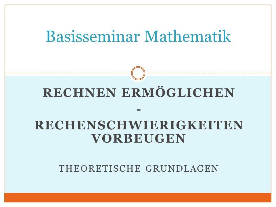 RECHNEN ERMÖGLICHEN - RECHENSCHWIERIGKEITEN VORBEUGEN THEORETISCHE GRUNDLAGEN Basisseminar Mathematik