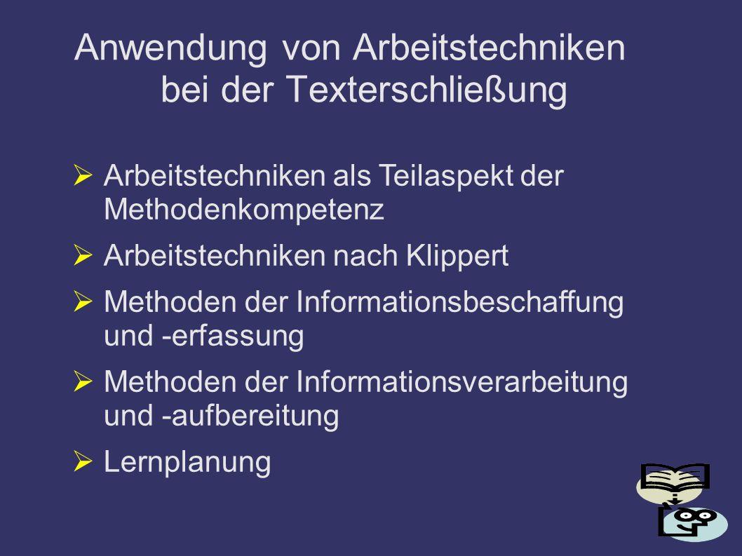 Anwendung von Arbeitstechniken bei der Texterschließung Arbeitstechniken als Teilaspekt der Methodenkompetenz Arbeitstechniken nach Klippert Methoden