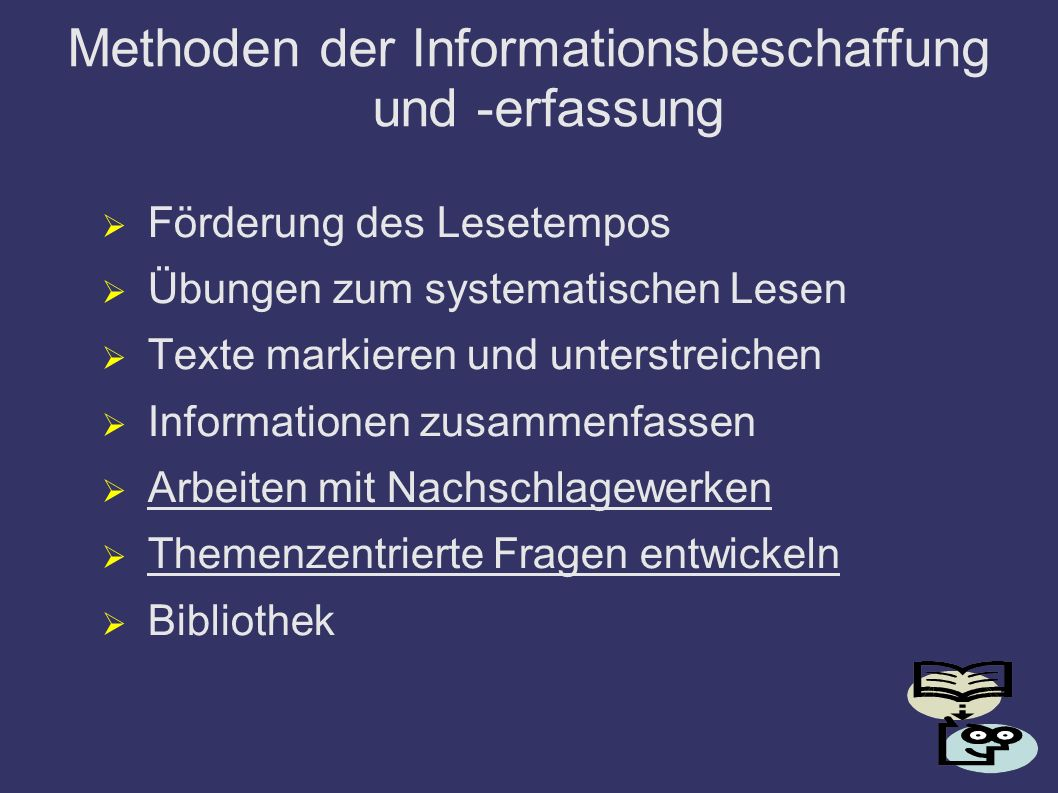 Methoden der Informationsbeschaffung und -erfassung Förderung des Lesetempos Übungen zum systematischen Lesen Texte markieren und unterstreichen Infor